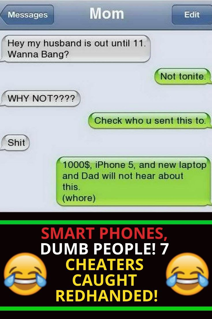 Smart Phones Dumb People 7 Cheaters Caught Red Handed Dumb People New Funny Jokes Funny Mom Memes