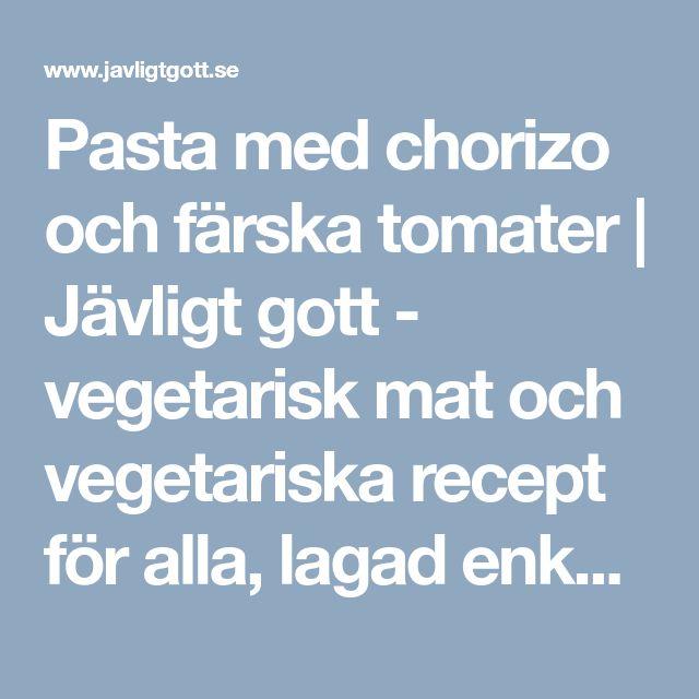Pasta med chorizo och färska tomater   Jävligt gott - vegetarisk mat och vegetariska recept för alla, lagad enkelt och jävligt gott.
