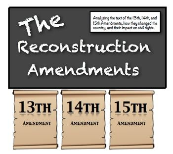 The Reconstruction Amendments:  The 13th, 14th, 15th and the Southern Response!  **Excellent Common Core Activity**
