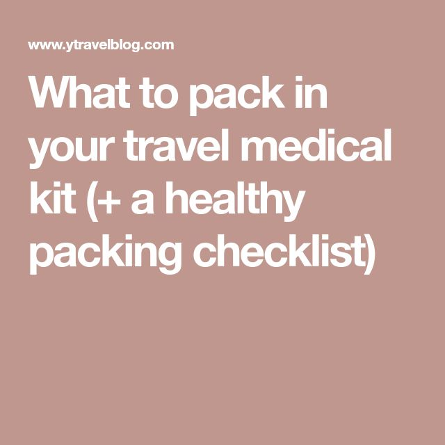 What to pack in your travel medical kit (+ a healthy packing checklist)