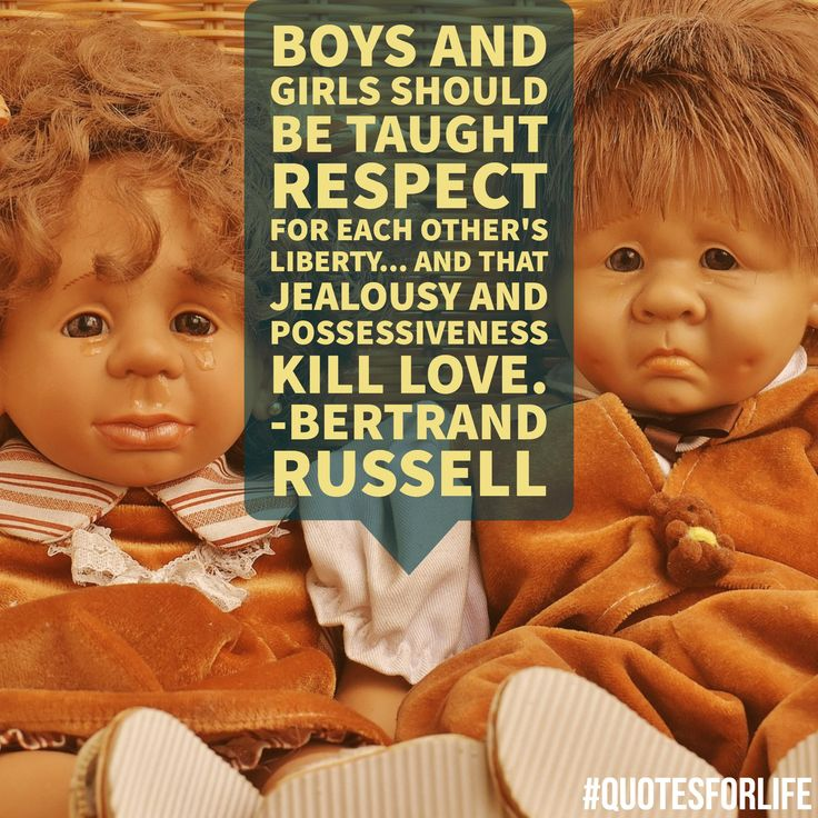 Quotes for Life:  Girls and boys should be taught respect for each other's liberty…and that jealousy and… #LoveQuotes #SocietyQuotes