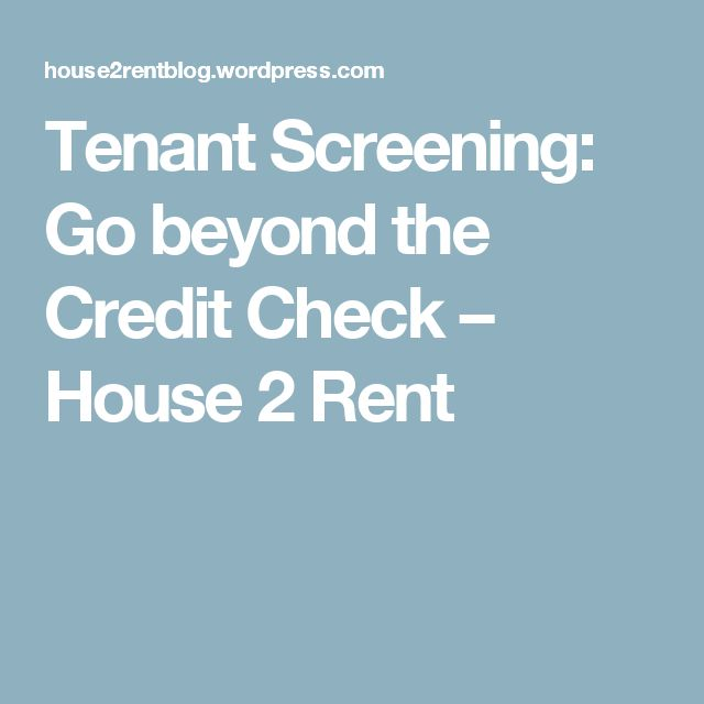 Tenant Screening: Go beyond the Credit Check – House 2 Rent