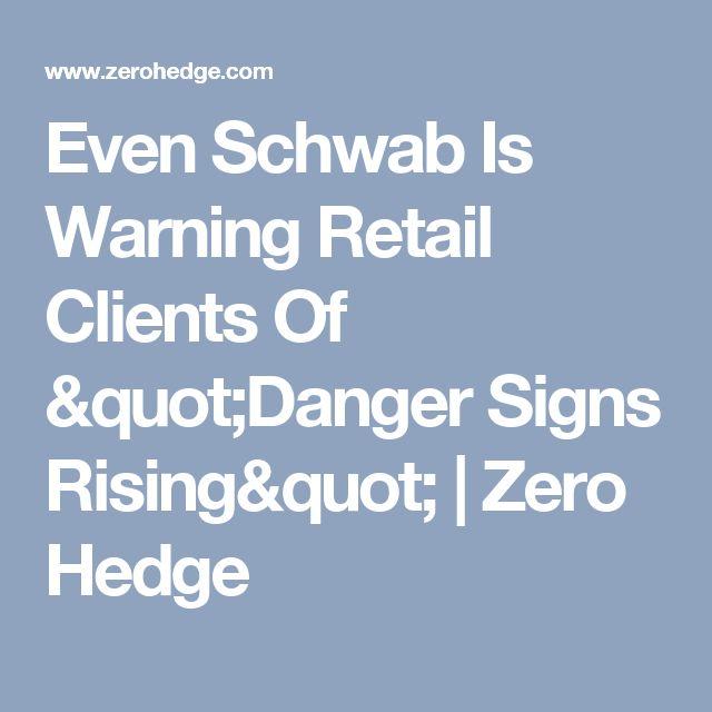 "Even Schwab Is Warning Retail Clients Of ""Danger Signs Rising""   Zero Hedge"
