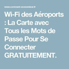Wi-Fi des Aéroports : La Carte avec Tous les Mots de Passe Pour Se Connecter GRATUITEMENT.