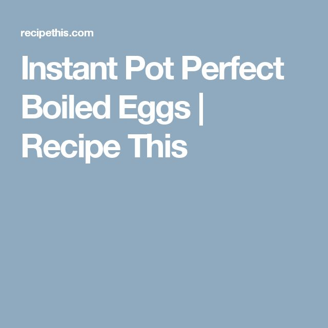 Instant Pot Perfect Boiled Eggs | Recipe This