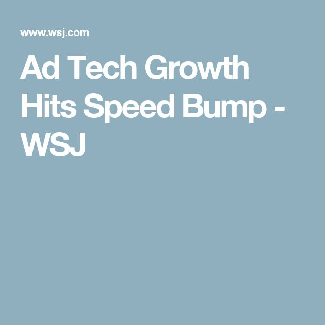 Ad Tech Growth Hits Speed Bump  - WSJ