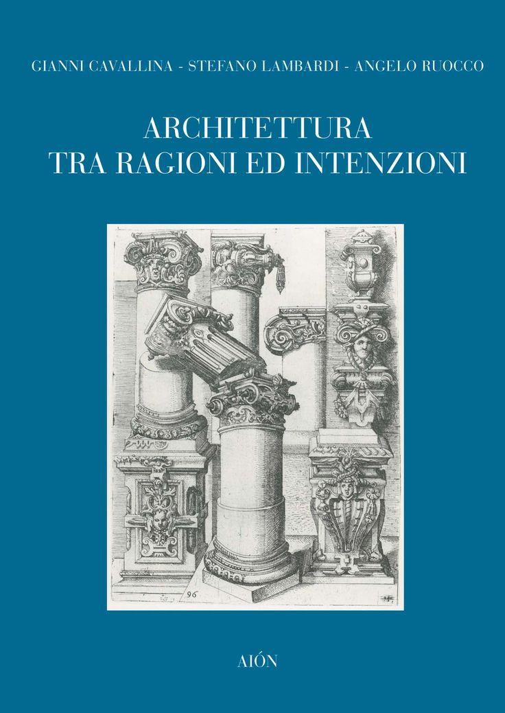 GIANNI CAVALLINA, STEFANO LAMBARDI, ANGELO RUOCCO ARCHITETTURA TRA RAGIONE ED INTENZIONI Foreword by Ulisse Tramonti size 17x24 cm - pages: 128 ISBN 978-88-88149-62-2