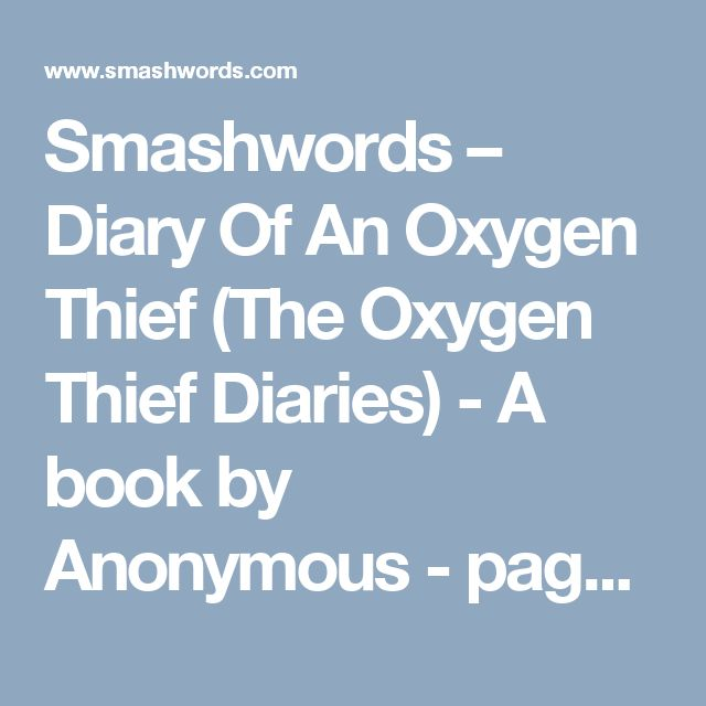 Smashwords – Diary Of An Oxygen Thief (The Oxygen Thief Diaries) - A book by Anonymous  - page 3