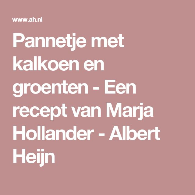 Pannetje met kalkoen en groenten - Een recept van Marja Hollander - Albert Heijn