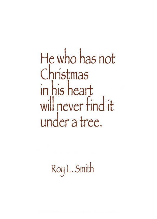 Christmas quote. He who has not Christmas in his heart will never find it under a tree.