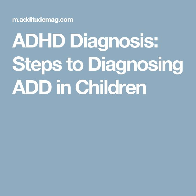 ADHD Diagnosis: Steps to Diagnosing ADD in Children