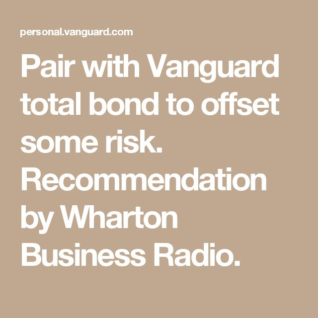Pair with Vanguard total bond to offset some risk. Recommendation by Wharton Business Radio.