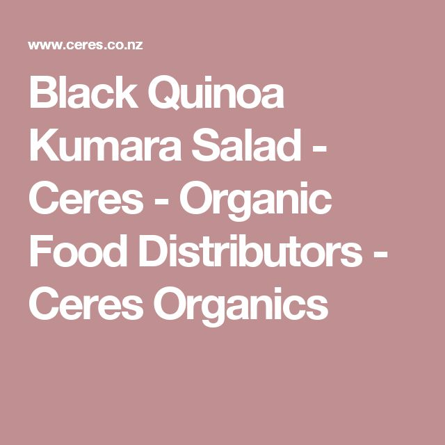Black Quinoa Kumara Salad - Ceres - Organic Food Distributors - Ceres Organics