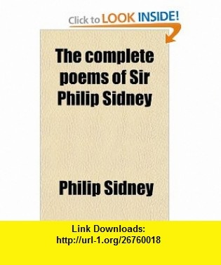 The Complete Poems of Sir Philip Sidney (Volume 2) (9780217297257) Sir Philip Sidney , ISBN-10: 0217297250  , ISBN-13: 978-0217297257 ,  , tutorials , pdf , ebook , torrent , downloads , rapidshare , filesonic , hotfile , megaupload , fileserve