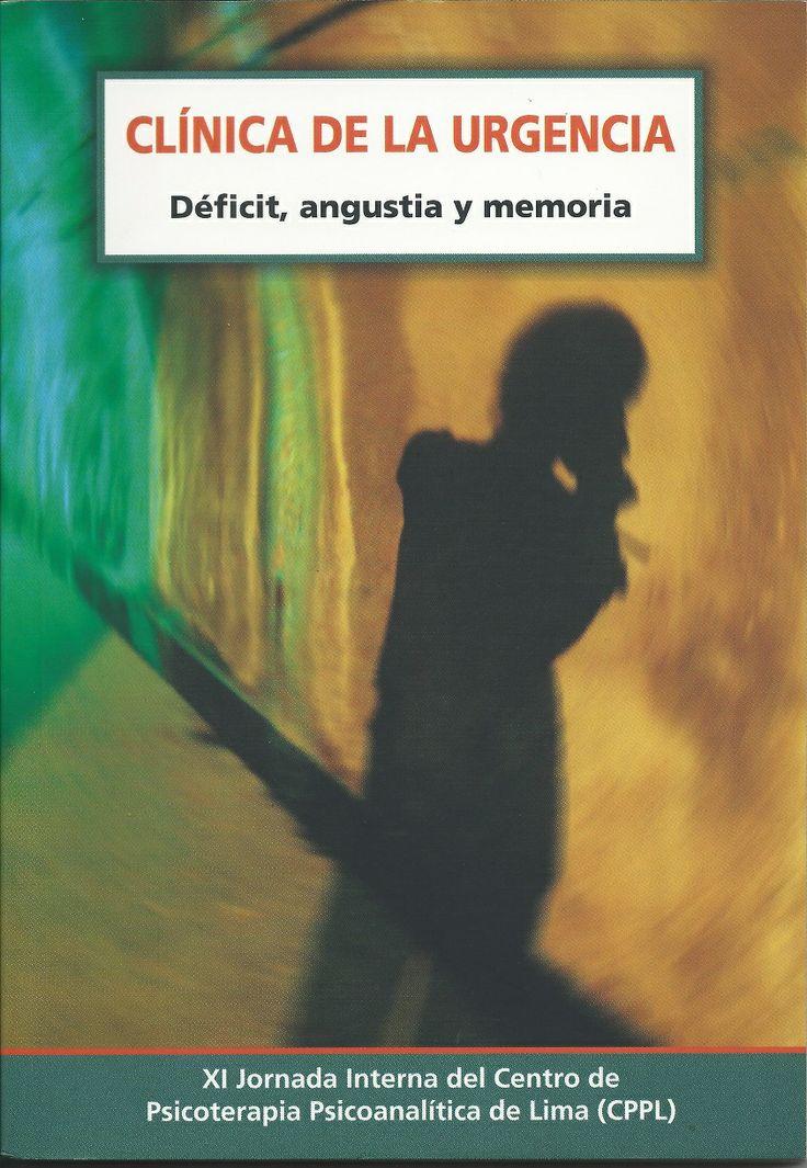 CLÍNICA DE LA URGENCIA Déficit, angustia y memoria XI Jornada Interna del Centro de Psicoterapia Psicoanalítica de Lima