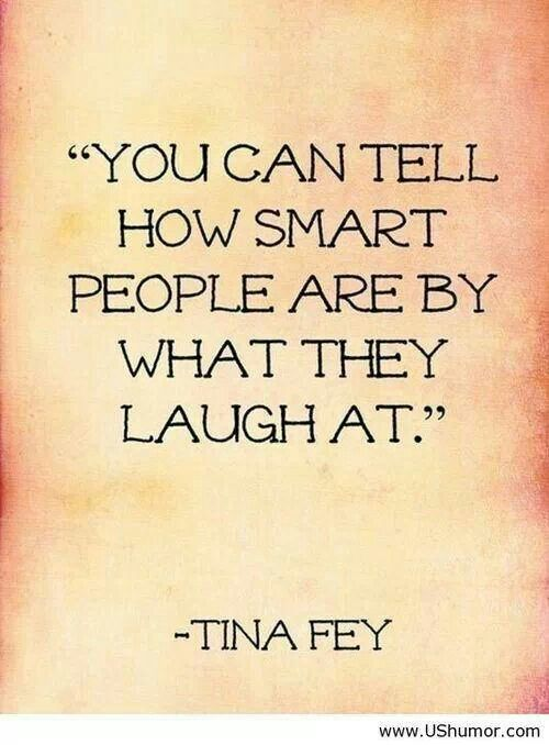 The unintelligent laugh at everything.so undoubtedly true.bless their heart