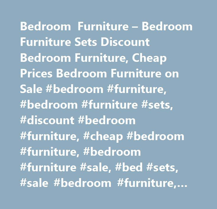Bedroom Furniture – Bedroom Furniture Sets Discount Bedroom Furniture, Cheap Prices Bedroom Furniture on Sale #bedroom #furniture, #bedroom #furniture #sets, #discount #bedroom #furniture, #cheap #bedroom #furniture, #bedroom #furniture #sale, #bed #sets, #sale #bedroom #furniture, #bedroom #furniture #cheap #prices, #bedroom #furniture #stores, #bedroom #furniture #sets, #bedroom #sets, #bedroom #set, #modern #bedroom #furniture, #contemporary #bedroom #furniture, #oak #bedroom #furniture…