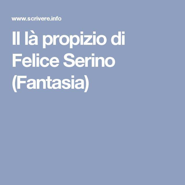 Il là propizio di Felice Serino (Fantasia)