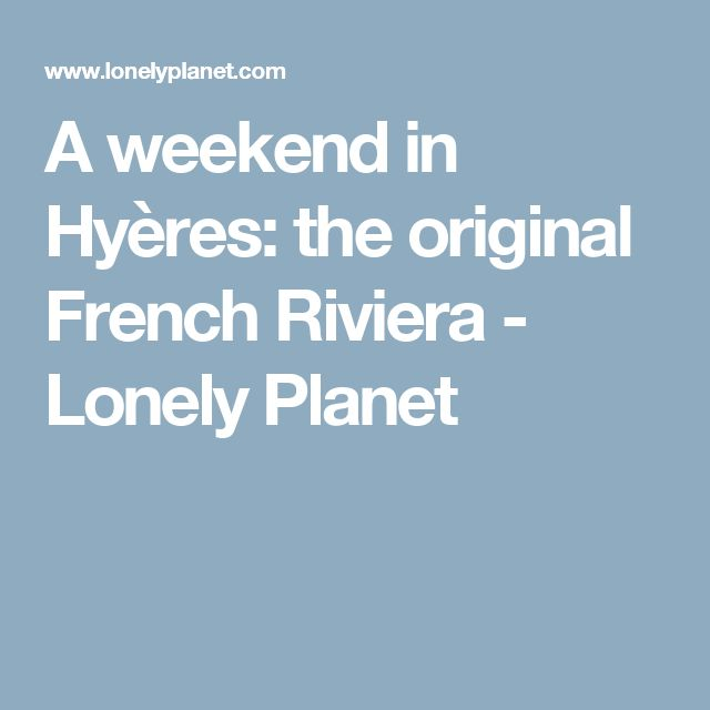 A weekend in Hyères: the original French Riviera - Lonely Planet