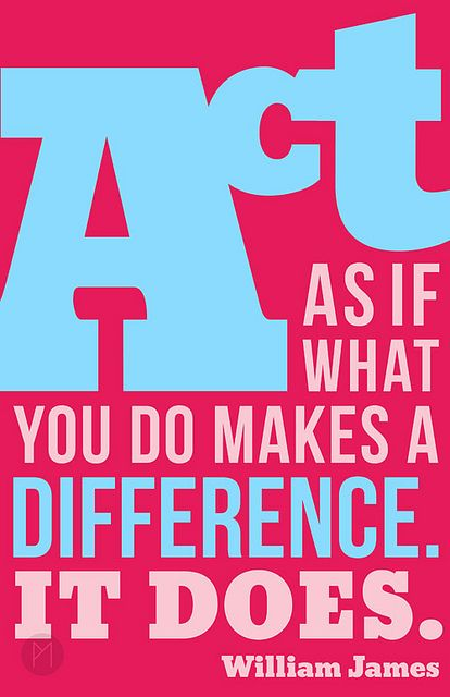 Act as if what you do makes a difference. It does. -William JamesJames Of Arci, Positive Quotes, Workout Exercies, Travel Tips, Make A Difference, Quotes Posters, Williams James, Inspiration Quotes Classroom, Doeswilliam James