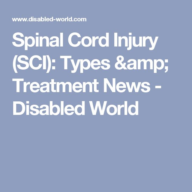 Spinal Cord Injury (SCI): Types & Treatment News - Disabled World