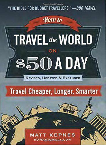 How to Travel the World on $50 a Day: Travel Cheaper, Longer, Smarter: Matt Kepnes: Amazon.com.mx: Libros