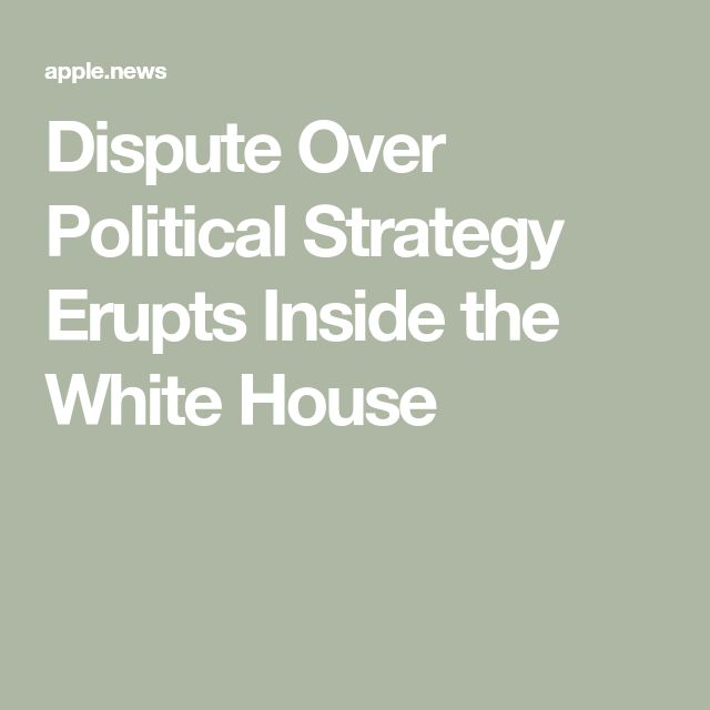 Dispute Over Political Strategy Erupts Inside The White House