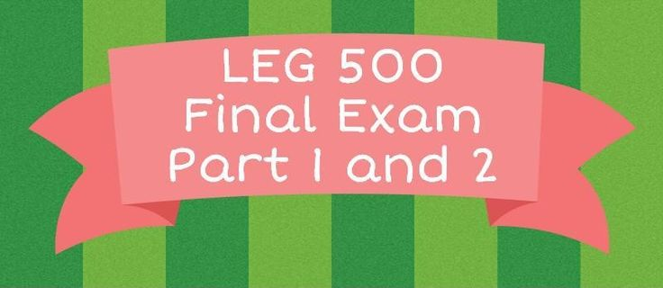 LEG 500 Final Exam Part 1 and 2(50 Questions and Answers)
