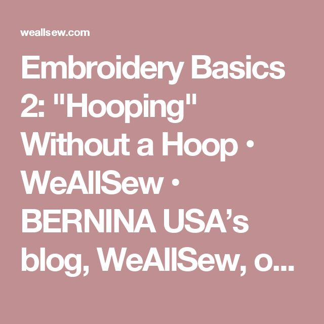 1360 best machine embroidery images on pinterest embroidery embroidery basics 2 hooping without a hoop weallsew bernina usas blog ccuart Choice Image