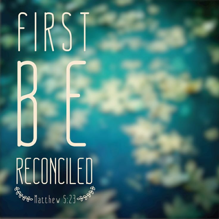 First be reconciled to one another … —Matthew 5:23