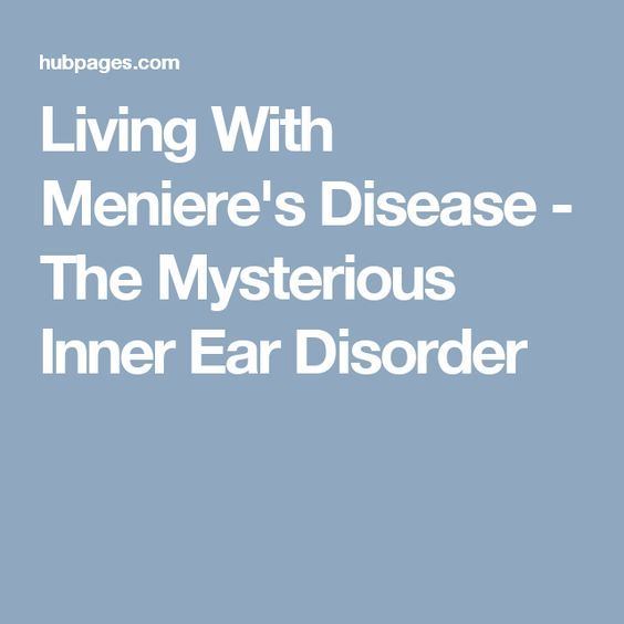 Living With Meniere's Disease - The Mysterious Inner Ear Disorder