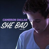 She Bad (feat. Sj3) - Single by Cameron Dallas