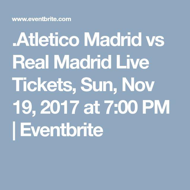 .Atletico Madrid vs Real Madrid Live Tickets, Sun, Nov 19, 2017 at 7:00 PM   Eventbrite