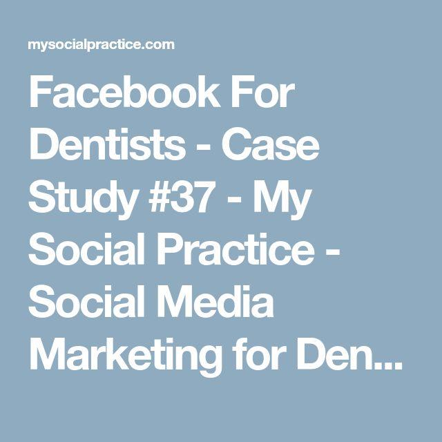 Facebook For Dentists - Case Study #37 - My Social Practice - Social Media Marketing for Dental & Dental Specialty Practices