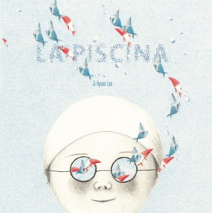 La Piscina Autor: Ji Hyeon Lee  /  Ilustrador: Ji Hyeon Lee Editado por Barbara Fiore