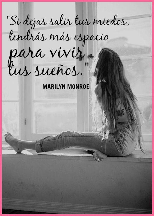 #Frases #MarilynMonroe Si dejas salir tus miedos, tendrás más espacio para vivir tus sueños.
