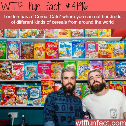London's 'Cereal Cafe' - Hmm! I'll get back to you on this one!  WTF fun facts