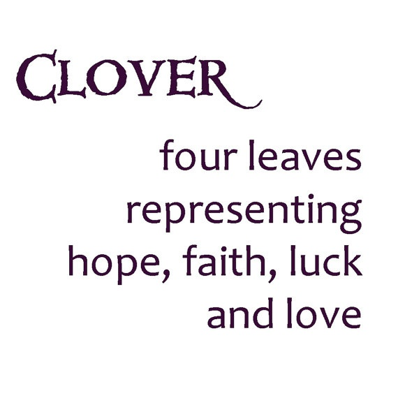 a clover is made up of four leaves representing hope, faith, luck and love
