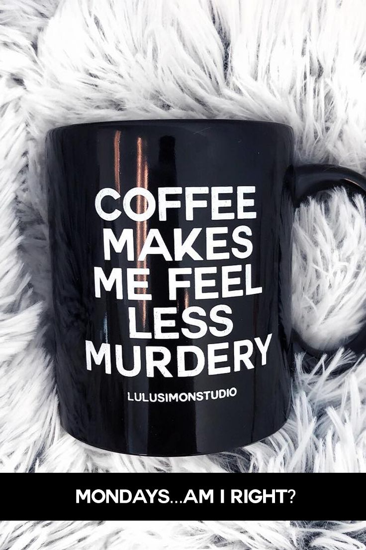 Coffee Makes Me Feel Less Murdery With Images How To Make