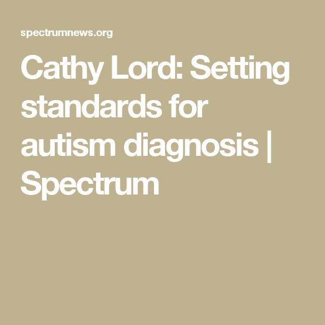 Cathy Lord: Setting standards for autism diagnosis | Spectrum