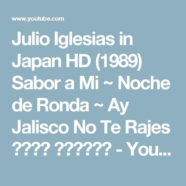 Julio Iglesias in Japan HD  (1989) Sabor a Mi ~ Noche de Ronda ~ Ay Jalisco No Te Rajes フリオ・ イグレシアス - YouTube