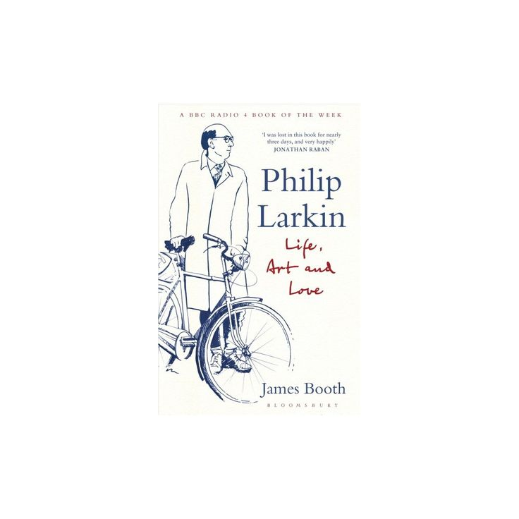 Philip Larkin : Life, Art and Love (Paperback) (James Booth)