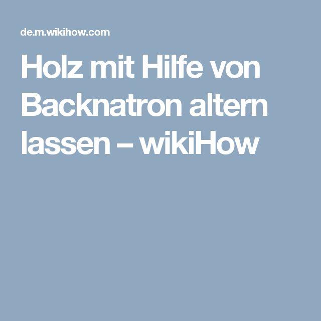 Holz mit Hilfe von Backnatron altern lassen – wikiHow