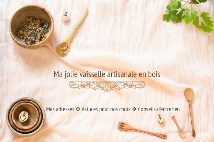 Ma jolie vaisselle artisanale en bois : adresses, astuces pour les choisir & conseils d'entretien ♡