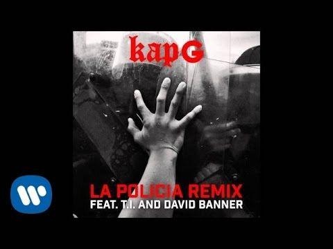 Kap G - La Policia (Remix) feat. T.I. and David Banner [Official Audio]