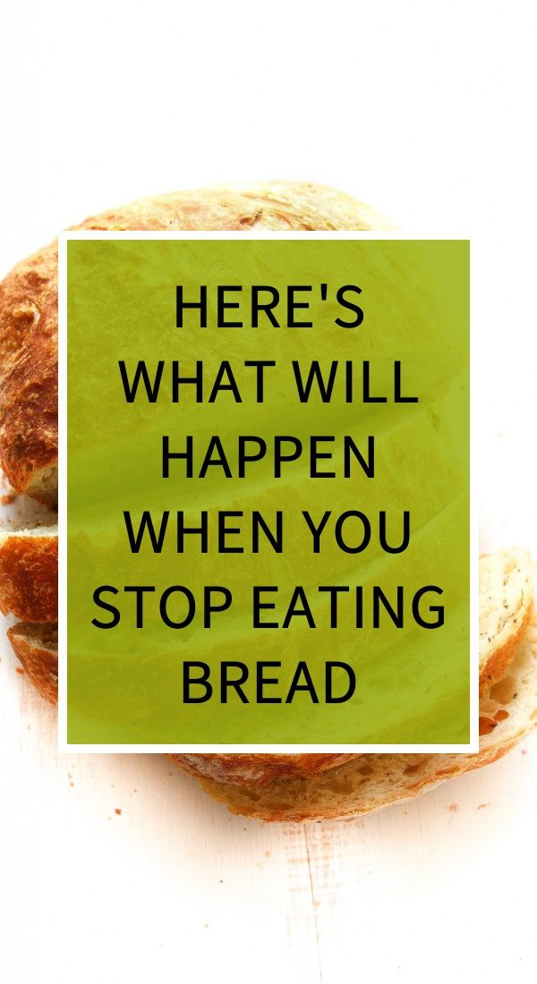 Here S What Will Happen When You Stop Eating Bread Natural Cough