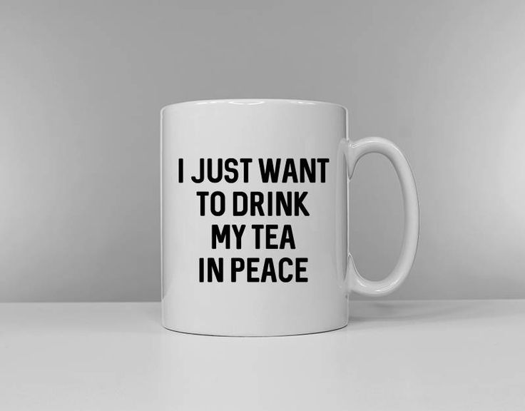 I Just Want To Drink My Tea In Peace - Tea & Coffee Versions Available Funny Tea Cup Coffee Mug Slogan Mug by ResilienceStreetwear on Etsy