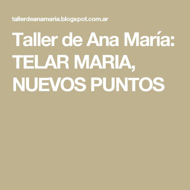 Taller de Ana María: TELAR MARIA,  NUEVOS PUNTOS