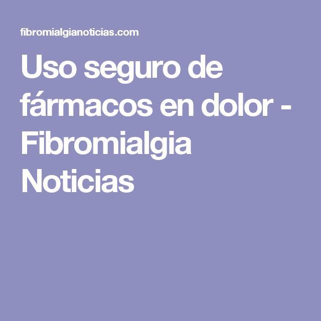 Uso seguro de fármacos en dolor - Fibromialgia Noticias