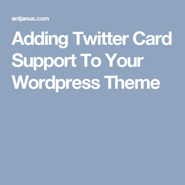 Adding Twitter Card Support To Your Wordpress Theme
